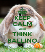 KEEP CALM AND THINK BALLINO - Personalised Poster A4 size