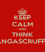 KEEP CALM AND THINK BANGASCRUFF!!!! - Personalised Poster A4 size