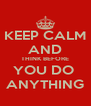 KEEP CALM AND THINK BEFORE YOU DO  ANYTHING - Personalised Poster A4 size