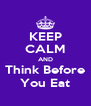 KEEP CALM AND Think Before You Eat - Personalised Poster A4 size