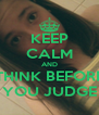 KEEP CALM AND THINK BEFORE YOU JUDGE - Personalised Poster A4 size