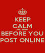 KEEP CALM AND THINK BEFORE YOU POST ONLINE - Personalised Poster A4 size