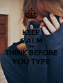 KEEP CALM AND THINK BEFORE YOU TYPE - Personalised Poster A4 size