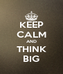 KEEP CALM AND THINK BIG - Personalised Poster A4 size