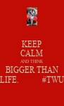 KEEP CALM AND THINK BIGGER THAN LIFE.           #TWU - Personalised Poster A4 size