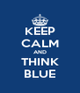 KEEP CALM AND THINK BLUE - Personalised Poster A4 size