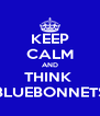 KEEP CALM AND THINK  BLUEBONNETS - Personalised Poster A4 size