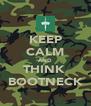 KEEP CALM AND THINK  BOOTNECK - Personalised Poster A4 size