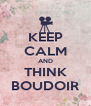 KEEP CALM AND THINK BOUDOIR - Personalised Poster A4 size
