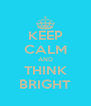 KEEP CALM AND THINK BRIGHT - Personalised Poster A4 size