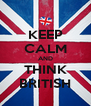 KEEP CALM AND THINK BRITISH - Personalised Poster A4 size