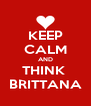 KEEP CALM AND THINK  BRITTANA - Personalised Poster A4 size
