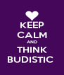 KEEP CALM AND THINK BUDISTIC  - Personalised Poster A4 size