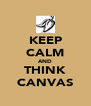 KEEP CALM AND THINK CANVAS - Personalised Poster A4 size