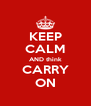 KEEP CALM AND think CARRY ON - Personalised Poster A4 size