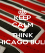 KEEP CALM AND THINK CHICAGO BULLS - Personalised Poster A4 size