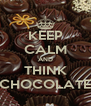 KEEP CALM AND THINK CHOCOLATE - Personalised Poster A4 size