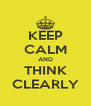 KEEP CALM AND THINK CLEARLY - Personalised Poster A4 size
