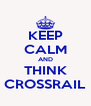 KEEP CALM AND THINK CROSSRAIL - Personalised Poster A4 size