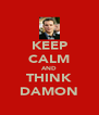 KEEP CALM AND THINK DAMON - Personalised Poster A4 size