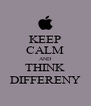 KEEP CALM AND THINK DIFFERENY - Personalised Poster A4 size