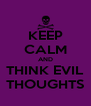 KEEP CALM AND THINK EVIL THOUGHTS - Personalised Poster A4 size