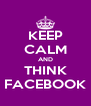 KEEP CALM AND THINK FACEBOOK - Personalised Poster A4 size
