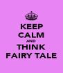 KEEP CALM AND THINK FAIRY TALE - Personalised Poster A4 size