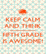 KEEP CALM AND THINK ------------------------- FIFTH GRADE IS AWESOME! - Personalised Poster A4 size