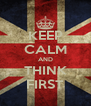 KEEP CALM AND THINK FIRST - Personalised Poster A4 size