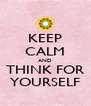 KEEP CALM AND THINK FOR YOURSELF - Personalised Poster A4 size