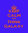 KEEP CALM AND THINK GALAXY - Personalised Poster A4 size