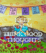 KEEP CALM AND THINK GOOD  THOUGHTS - Personalised Poster A4 size