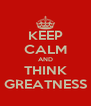 KEEP CALM AND THINK GREATNESS - Personalised Poster A4 size
