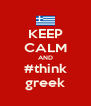 KEEP CALM AND #think greek - Personalised Poster A4 size