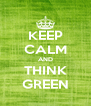KEEP CALM AND THINK GREEN - Personalised Poster A4 size