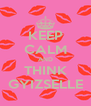 KEEP CALM AND THINK GYIZSELLE - Personalised Poster A4 size