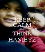 KEEP CALM AND THINK HANIEYZ - Personalised Poster A4 size