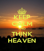 KEEP CALM AND THINK HEAVEN - Personalised Poster A4 size