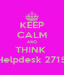 KEEP CALM AND THINK  Helpdesk 2715 - Personalised Poster A4 size