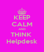 KEEP CALM AND THINK  Helpdesk - Personalised Poster A4 size