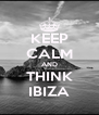 KEEP CALM AND THINK IBIZA - Personalised Poster A4 size