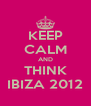 KEEP CALM AND THINK IBIZA 2012 - Personalised Poster A4 size