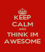 KEEP CALM AND THINK IM AWESOME - Personalised Poster A4 size