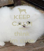 KEEP CALM AND think im cute - Personalised Poster A4 size