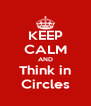 KEEP CALM AND Think in Circles - Personalised Poster A4 size