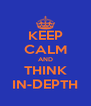 KEEP CALM AND THINK IN-DEPTH - Personalised Poster A4 size