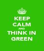 KEEP CALM AND THINK IN GREEN - Personalised Poster A4 size