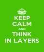 KEEP CALM AND THINK IN LAYERS - Personalised Poster A4 size