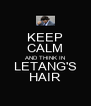 KEEP CALM AND THINK IN LETANG'S HAIR - Personalised Poster A4 size